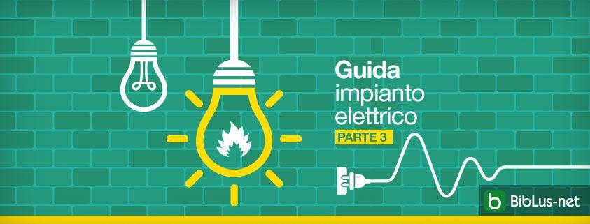 Guida Impianto Elettrico Parte 3 Esempio Pratico Biblus Net
