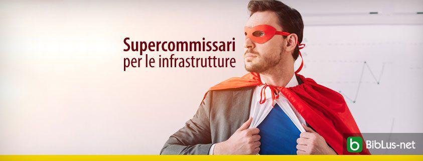 Supercommissari per le infrastrutture