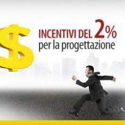 Incentivi del 2 per cento per la progettazione-