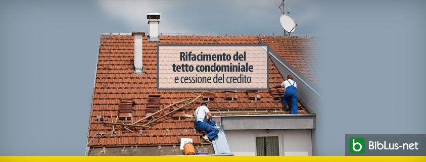 Rifacimento del tetto condominiale e cessione del credito