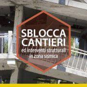 Sblocca cantieri ed interventi strutturali in zona sismica