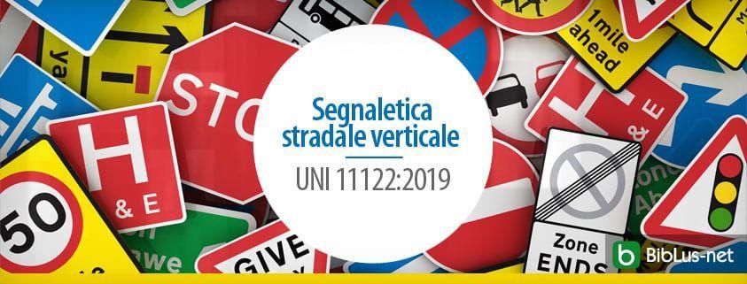 Segnaletica stradale verticale UNI 11122.2019