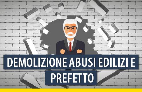 Opere abusive da demolire: se il Comune è inerte tocca al Prefetto!